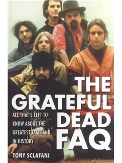 The Grateful Dead FAQ: All That's Left To Know About The Greatest Jam Band In History Books |