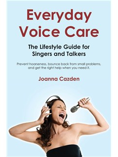 Joanna Cazden: Everyday Voice Care - The Lifestyle Guide for Singers and Talkers Books | Voice