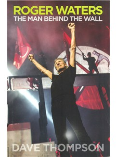 Roger Waters: The Man Behind The Wall Books |