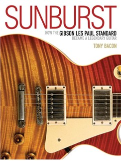 Sunburst: How The Gibson Les Paul Standard Became A Legendary Guitar Books |