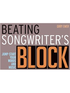 Gary Ewer: Beating Songwriter's Block - Jump-Start Your Words And Music Books |