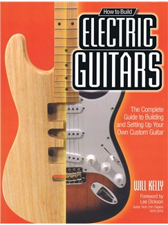 Will Kelly: How To Build Electric Guitars Books | Electric Guitar