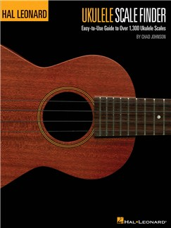 Ukulele Scale Finder - Easy-To-Use Guide To Over 1,300 Ukulele Scales Books | Ukulele