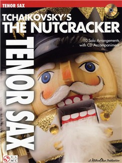 Tchaikovsky's The Nutcracker (Tenor Saxophone) Books and CDs | Tenor Saxophone