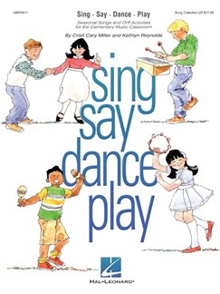 Cristi Cary Miller and Kathlyn Reynolds: Sing Say Dance Play Books | Voice, Xylophone, Metallophone, Glockenspiel, Piano Accompaniment