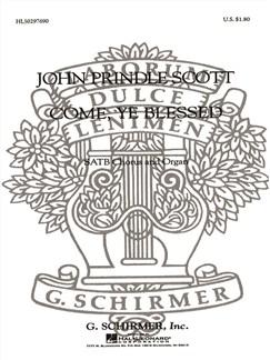 John Prindle Scott: Come, Ye Blessed Books | Choral, SATB, Organ Accompaniment