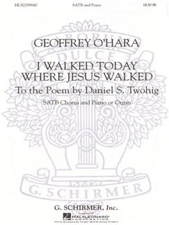Geoffrey O'Hara: I Walked Today Where Jesus Walked Books | Choral, SATB, Piano Accompaniment