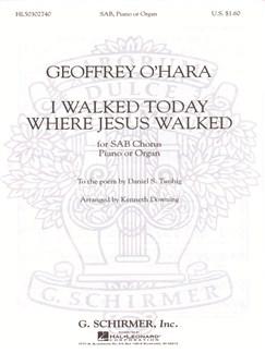 Geoffrey O'Hara: I Walked Today Where Jesus Walked Books | Choral, SAB, Piano Accompaniment