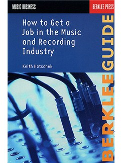 Keith Hatschek: How To Get A Job In The Music And Recording Industry Books  