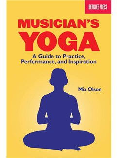 Mia Olson: Musician's Yoga - A Guide To Practice, Performance and Inspiration Books |