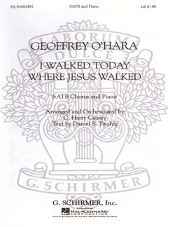 Geoffrey O'Hara: I Walked Today Where Jesus Walked (Arr. C. Harry Causey) Books | Choral, SATB, Piano Accompaniment