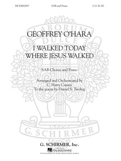 Geoffrey O'Hara: I Walked Today Where Jesus Walked (Arr. C. Harry Causey) Books | Choral, SAB