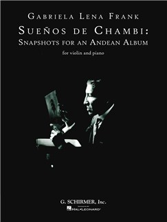 Gabriela Lena Frank: Suenos De Chambi - Snapshots For An Andean Album (Violin) Books | Violin, Piano Chamber