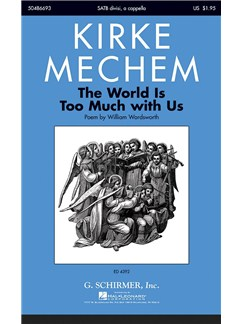Kirke Mechem: The World Is Too Much With Us Books | Choral, SATB