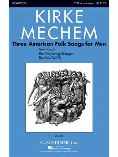 Kirke Mechem: Three American Folk Songs For Men Books | Choral, TTBB