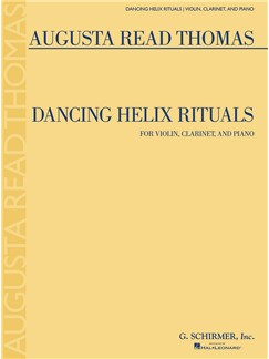 Augusta Read Thomas: Dancing Helix Rituals Books | Violin, Clarinet, Piano Chamber