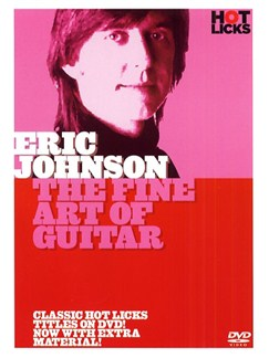 Hot Licks: Eric Johnson - The Fine Art of Guitar DVDs / Videos | Guitar