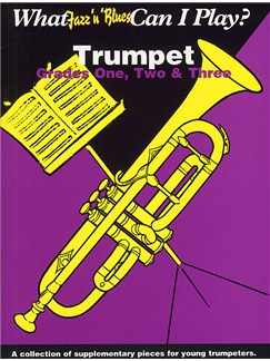 What Jazz And Blues Can I Play: Trumpet/Piano, Grades 1-3 Books | Trumpet