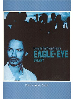 Eagle Eye Cherry: Living In The Present Future Books | Piano, Voice and Guitar