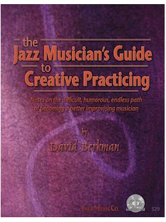 David Berkman: The Jazz Musician's Guide To Creative Practicing Books and CDs |