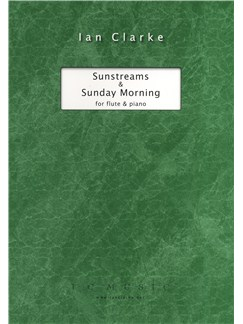 Ian Clarke: Sunday Morning and Sunstreams (Flute and Piano Accompaniment) Books | Flute, Piano Accompaniment