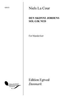 Niels La Cour: Den Skønne Jordens Sol Gik Ned Books | SATB
