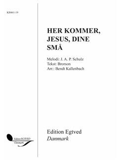 J. A. P. Schulz: Her Kommer, Jesus, Dine Små (Arr. Bendt Kallenbach) Books | SA, Soprano