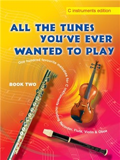 All The Tunes You've Ever Wanted to Play: Book Two (C Instruments) Books | C Instruments