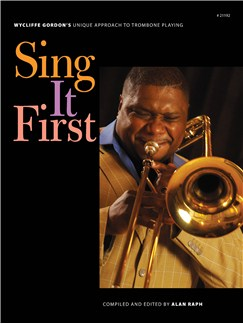 Wycliffe Gordon: Sing It First Books | Trombone