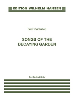 Bent Sørensen: Songs Of The Decaying Garden (Clarinet Solo) Books | Clarinet