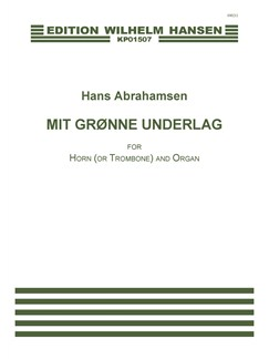 Hans Abrahamsen: Mit Grønne Underlag (Score and parts) Books | French Horn, Trombone, Organ