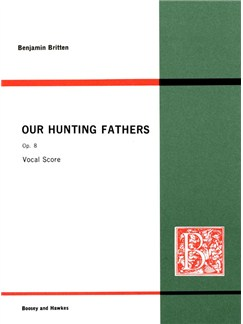 Benjamin Britten: Our Hunting Fathers Op.8 Books | High Voice, Piano Accompaniment