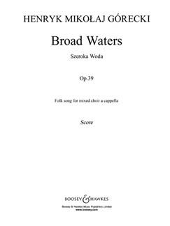 Henryk Gorecki: Broad Waters Op.39 Books | SATB