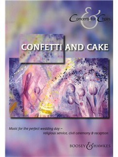 Confetti And Cake: Music For The Perfect Wedding Day - Religious Service, Civil Ceremony and Reception Books | SATB, Piano Accompaniment