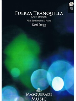 Keri Degg: Fuerza Tranquilla (Quiet Strength) Books and CDs | Alto Saxophone, Piano Accompaniment