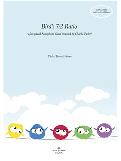 Claire Tomsett-Rowe: Bird's 7:2 Ratio Sax Octet (SSAATTBB, with optional Bass part) Books and CDs | Saxophone (Octet)