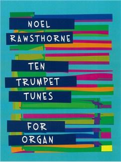 Noel Rawsthorne: Ten Trumpet Tunes For Organ Books | Organ