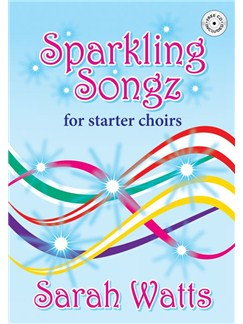 Sarah Watts: Sparkling Songz For Starter Choirs (Book and CD) Books and CDs | Choral