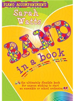 Sarah Watts: Band In A Book (Piano Accompaniment) Books | Piano Accompaniment