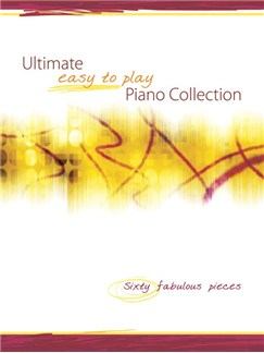Ultimate Easy To Play Piano Collection: Sixty Fabulous Pieces Books | Piano