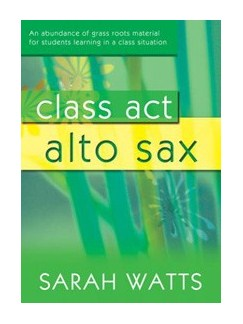 Sarah Watts: Class Act Alto Saxophone - Student Book Books and CDs | Alto Saxophone