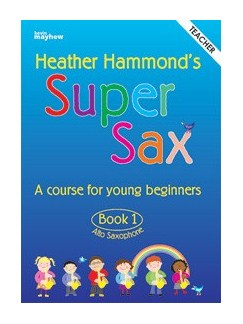 Heather Hammond: Super Sax Book 1 - Teacher Book Books | Alto Saxophone