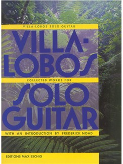 Heitor Villa-Lobos: Collected Works For Solo Guitar Books | Guitar, Classical Guitar