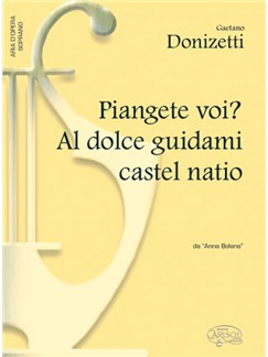 Gaetano Donizetti: Piangete Voi? Al dolce guidami castel natio, da Anna Bolena (Soprano) Books | Piano & Vocal