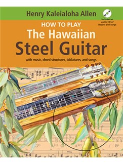 Henry K. Allen: How To Play Hawaiian Steel Guitar (Book/CD) Books and CDs | Guitar