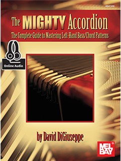 David DiGiuseppe: The Mighty Accordion - The Complete Guide To Mastering Left Hand Bass/Chord Patterns (Book/Online Audio) Books and Digital Audio | Accordion