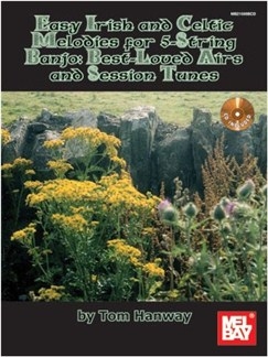 Tom Hanway: Easy Irish And Celtic Melodies For 5-String Banjo - Best-Loved Airs And Session Tunes Books and CDs | Banjo