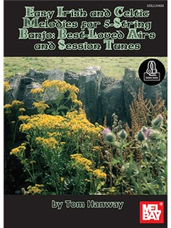 Tom Hanway: Easy Irish And Celtic Melodies For 5-String Banjo - Best-Loved Airs And Session Tunes (Book/Online Audio) Books and Digital Audio | Banjo