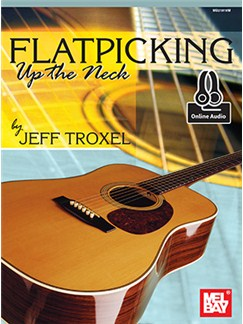 Jeff Troxel: Flatpicking Up The Neck (Book/Online Audio) Books and Digital Audio | Guitar