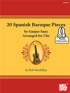Rob MacKillop: 20 Spanish Baroque Pieces By Gaspar Sanz Arranged For Uke (Book/Online Audio) Books and Digital Audio | Ukulele